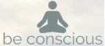 Be Conscious